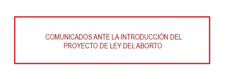 COMUNICADOS ANTE LA INMINENTE INTRODUCCIÓN DEL PROYECTO DE LEY DE ABORTO AL CONGRESO NACIONAL